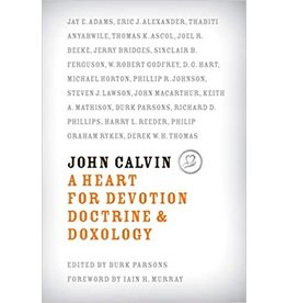 Parsons John Calvin A Heart for Devotion Doctine and Doxology