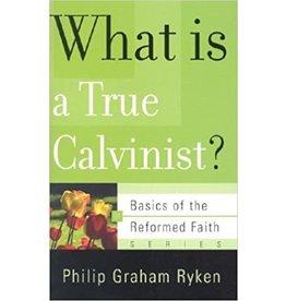 Ryken What is a True Calvinist?