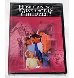 How Can We Raise Godly Children? DVD