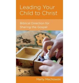 Machowski Leading Your Child to Christ: Biblical direction for sharing the gospel