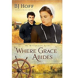 BJ Hoff Where Grace Abides (The Riverhaven Years, Book 2)