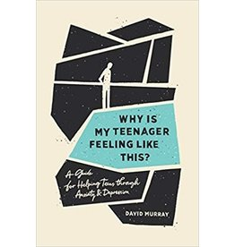 Murray Why is my Teenager Feeling Like This?: A Guide for Helping Teens Through Anxiety and Depression
