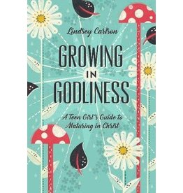 Carlson Growing in Godliness: A Teen Girl's Guide to Maturing in Christ