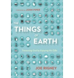 Rigney The Things of Earth: Treasuring God by Enjoying His Gifts