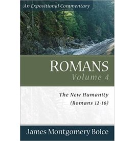 Boice Romans 12-16 Vol 4: An Expositional Commentary