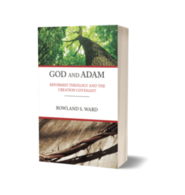 Rowland S Ward God and Adam: Reformed Theology and the Creation Covenant