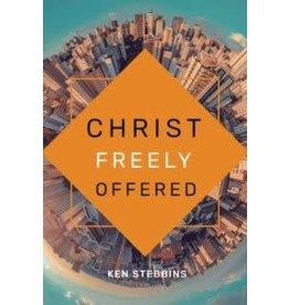 Ken Stebbins Christ Freely Offered