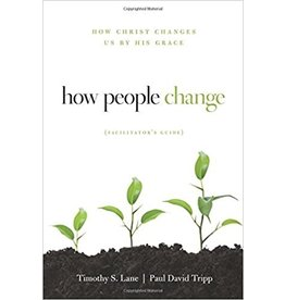 Lane / Tripp How People Change  Facilitators Guide