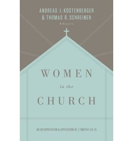 Kostenberger/Schreiner Women in the Church: An Interpretation and Application of 1 Timothy 2:9-15 (Third Edition)