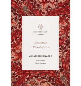 Jonathan Edwards Heaven Is a World of Love (Crossway Short Classics Series)