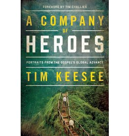 Tim Keesee Company of Heroes, A: Portraits from the Gospel's Global Advance
