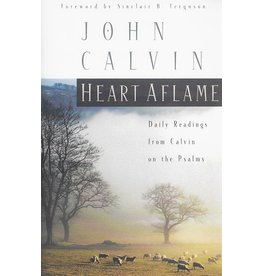 Calvin Heart Aflame: Daily Readings from Calvin in the Psalms