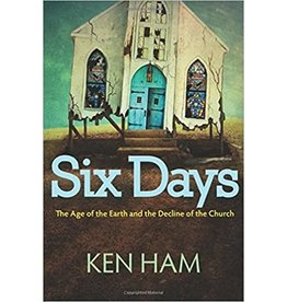Ken Ham Six Days: The Age of the Earth and the Decline of the Church