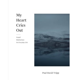 P Tripp My Heart Cries Out: Gospel Meditations for Everyday Life