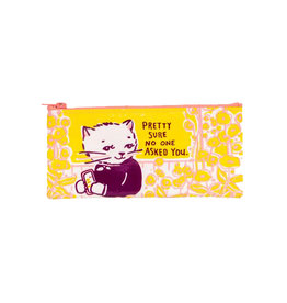 PENCIL CASE - PRETTY SURE NO ONE ASKED YOU
