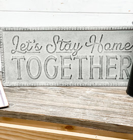 """Stay Home Together Metal Sign 