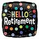 "18"" Mylar ""Hello Retirement"" Dots  - #203"