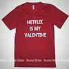 Netflix is My Valentine Graphic Tee