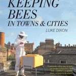 Beginning Beekeeping Keeping Bees in Towns & Cities - Luke Dixon