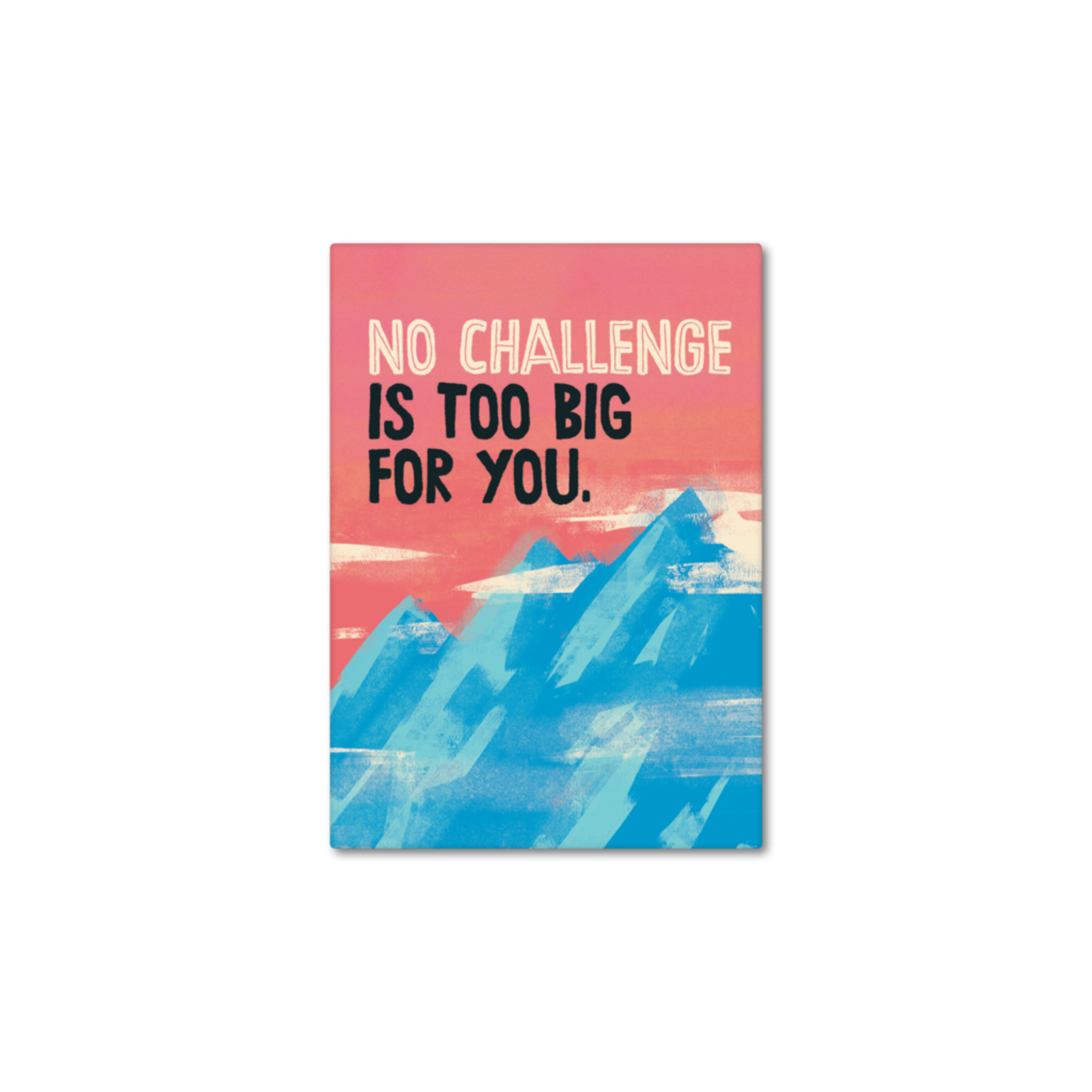 papersalt Magnet:  No Challenge is Too Big
