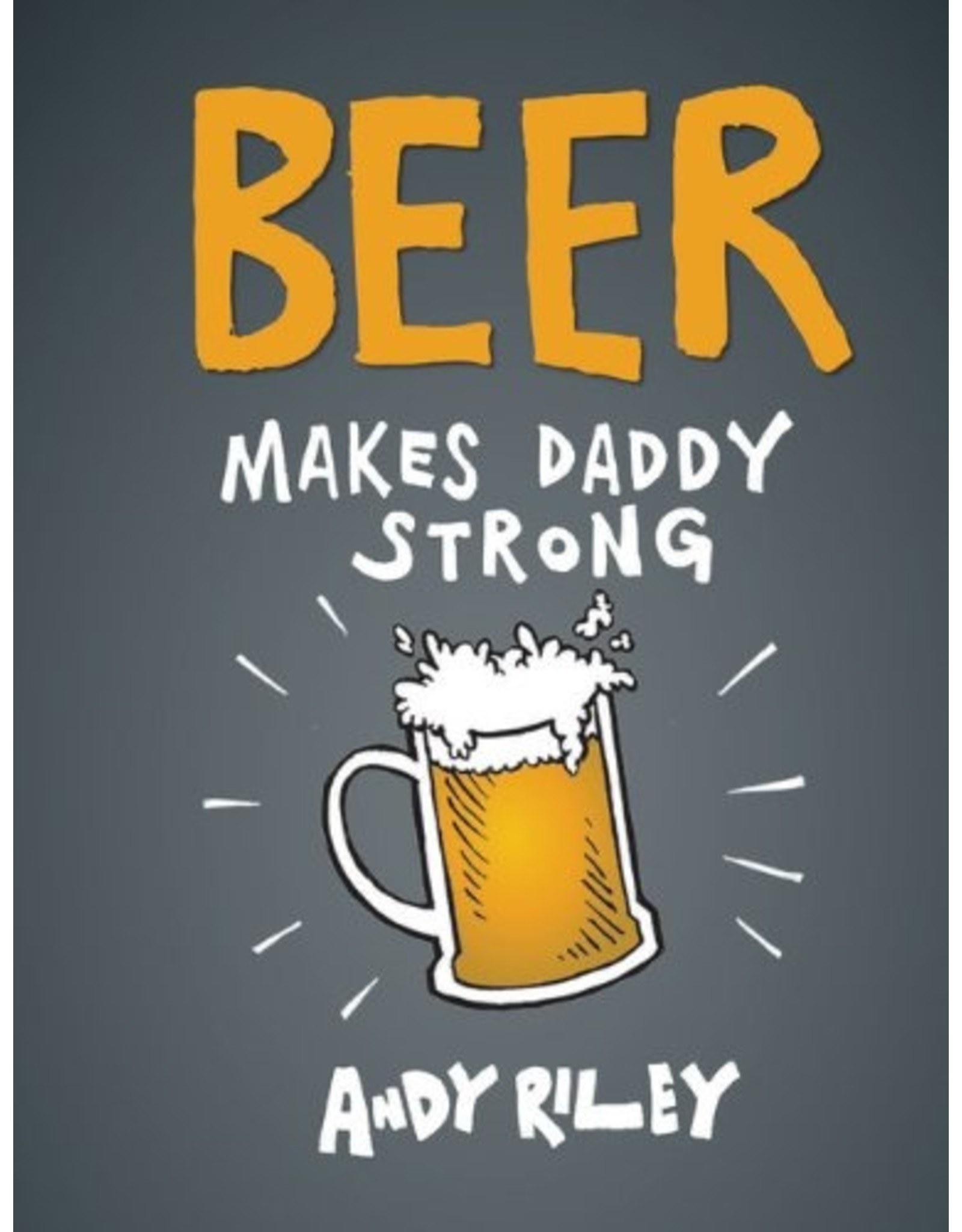 Chronicle Books Beer Makes Daddy Strong Book