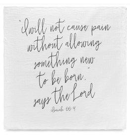 Modern Burlap Modern Burlap- Isaiah 66:9 I will not cause pain...