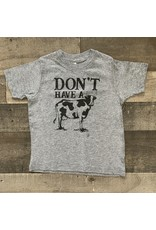 Don't Have a Cow Shirt: Grey