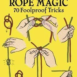 Self Working Rope Magic: 70 Foolproof Tricks
