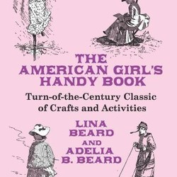 The American Girl's Handy Book: Turn of the Century