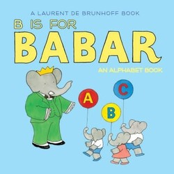 B Is for Babar: An Alphabet Book