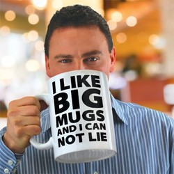 I Like Big Mugs...Gigantic Coffee Mug