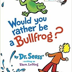Would You Rather be a Bullfrog? - Big Bright and Early Board Book