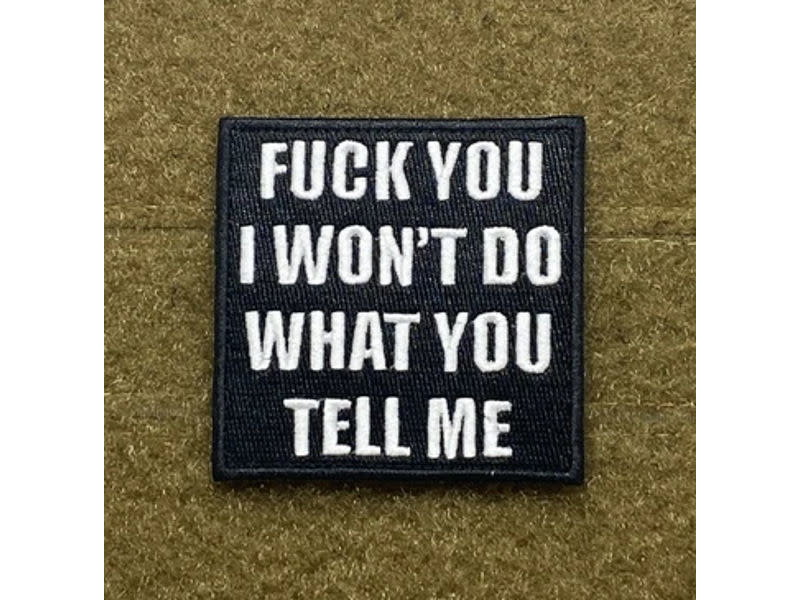 Tactical Outfitters Tactical Outfitters I Won't Do What You Tell Me Morale Patch