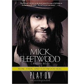 Fleetwood Now, Then, and Fleetwood Mac: Play On the Autobiography by Mick Fleetwood