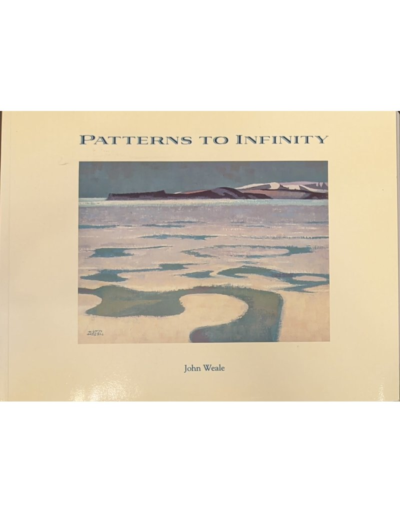 Weale Patterns to Infinity: A Canadian Artists Voyage to the Arctic by John Weale