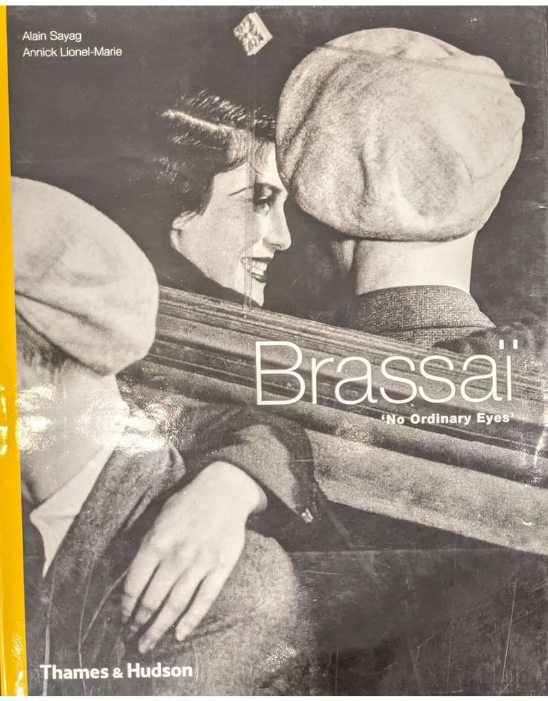 Brassai Brassai: No Ordinary Eyes by Alain Sayag and Annick Lionel-Marie