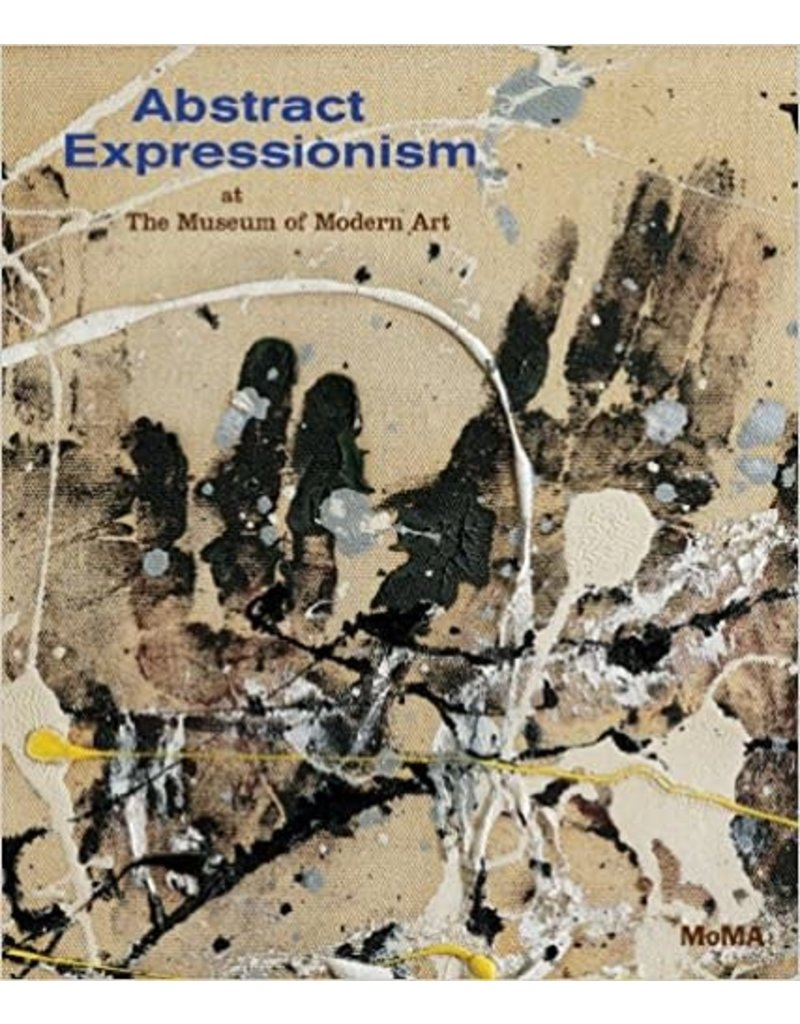Louvre Abstract Expressionism at the Museum of Modern Art by Ann Temkin