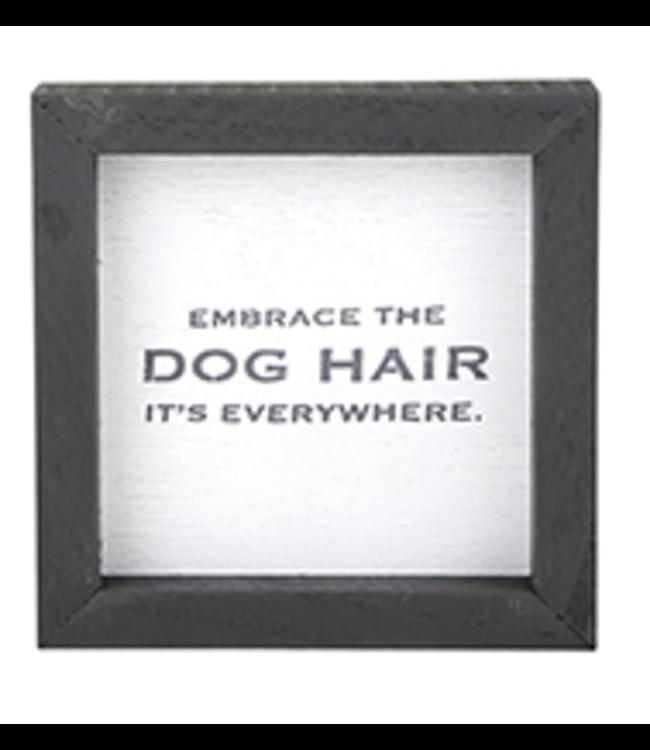 Dog Hair 6x6 Framed Sign