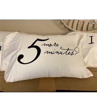 5 More Minutes Standard/Queen Pillowcase