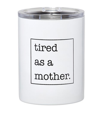 12oz Tumbler - Tired As A Mother