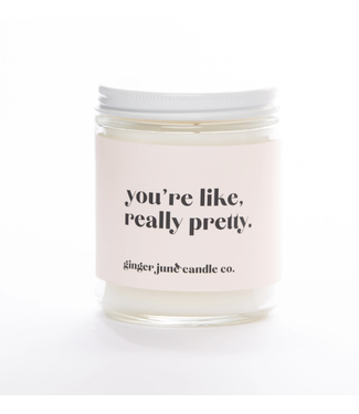 Ginger June Candle Co You're Like Really Pretty Soy Candle