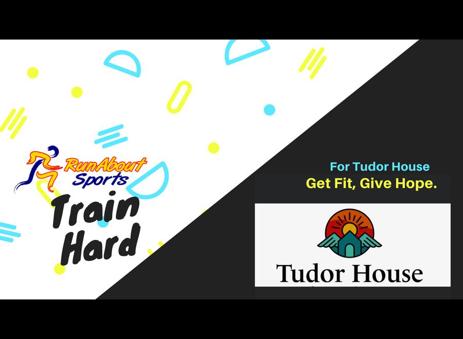 Train Hard for Tudor House