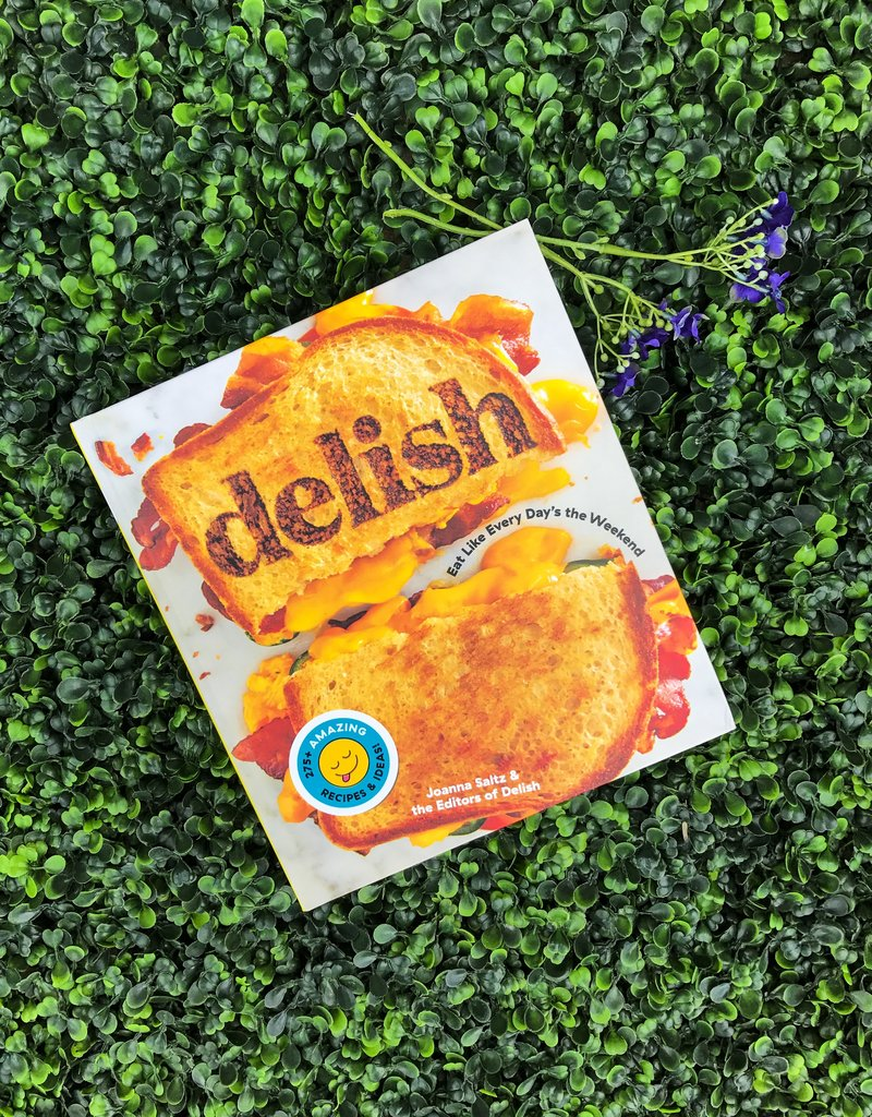 Delish: Eat Like Every Day's the Weekend by Joanna Saltz & Editors of Delish by Joanna Saltz