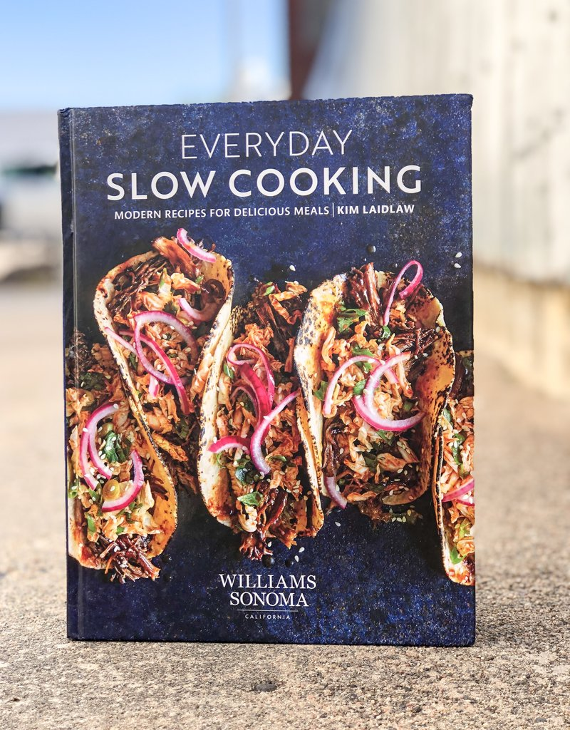 Everyday Slow Cooking: Modern Recipes for Delicious Meals (William Sonoma) by Kim Laidlaw