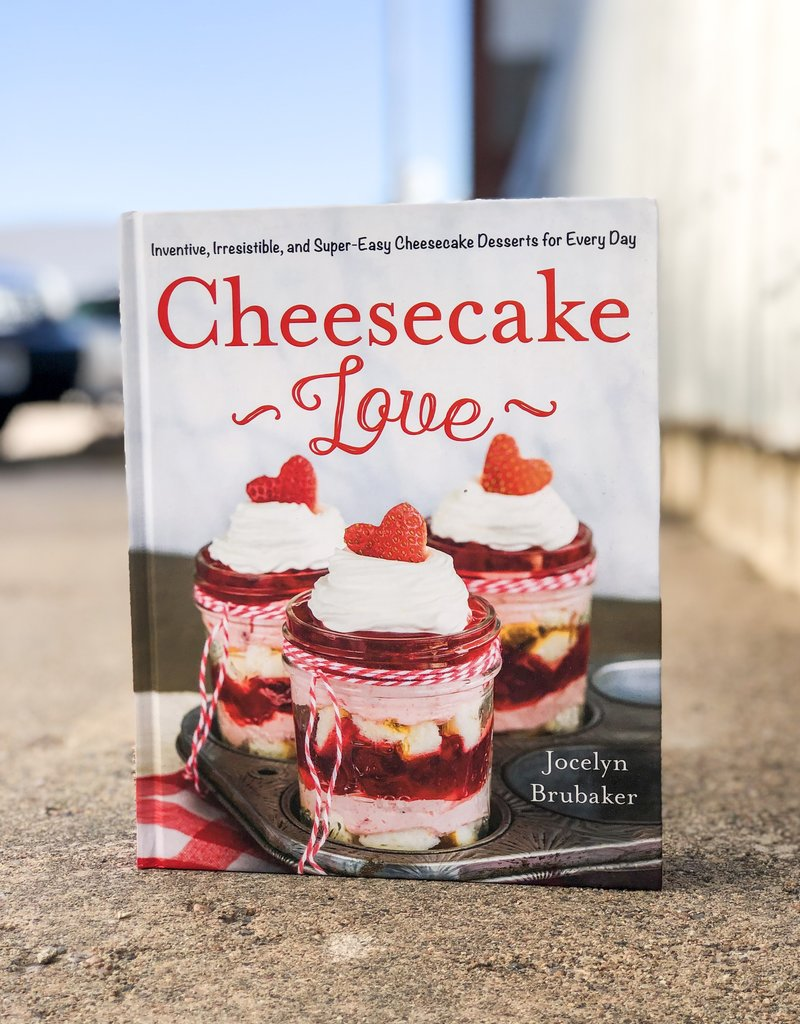 Cheesecake Love: Inventive, Irresistible, and Super-Easy Cheesecake Desserts for Every Day by Jocelyn Brubaker