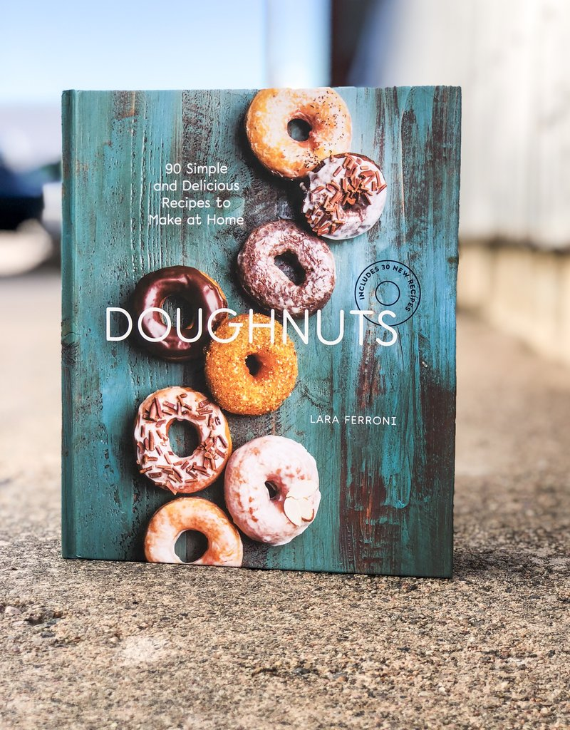 Doughnuts (90 Simple and Delicious Recipes to Make at Home) By Lara Ferroni