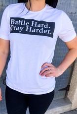 Battle Hard. Pray Harder Tee
