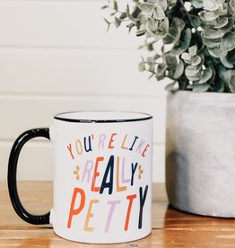 You're Like Really Petty Mug 11oz Mug