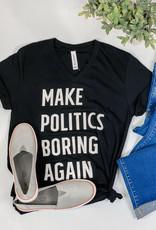 509 Broadway Make Politics Boring Again Tee