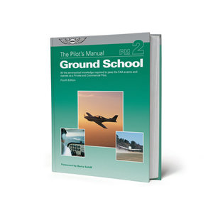 ASA THE PILOT'S MANUAL GROUND SCHOOL